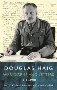 Gary Sheffield et John Bourne - Douglas Haig - Diaries and Letters 1914-1918.