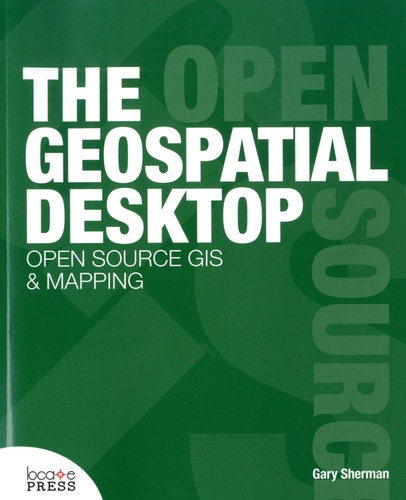 Gary Sherman - The Geospatial Desktop - Open Source Gis And Mapping.