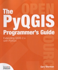 Gary Sherman - The PyQGIS Programmer's Guide - Extending QGIS 2.x with Python.