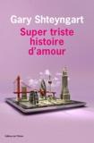 Gary Shteyngart - Super triste histoire d'amour.