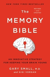 Gary Small et Gigi Vorgan - The Memory Bible - An Innovative Strategy for Keeping Your Brain Young.