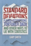 Gary Smith - Standard Deviations - Flawed Assumptions, Tortured Data, and other Ways to Lie with Statistics.