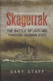Gary Staff - Skagerrak - The Battle of Jutland Through German Eyes.