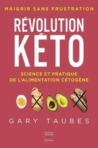 Gary Taubes - Révolution Kéto - Science et pratique de l'alimentation cétogène. Maigrir sans frustation.