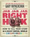 Gary Vaynerchuk - Jab, Jab, Jab, Jab, Jab, Right Hook - How to Tell Your Story in a Noisy World.