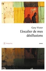 Gary Victor - L'escalier de mes désillusions.