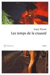 Gary Victor - Le Temps de la cruauté.