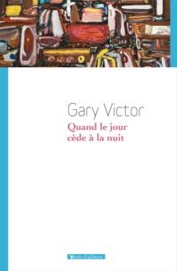 Gary Victor - Quand le jour cède à la nuit - Premières nouvelles (1977-1987).