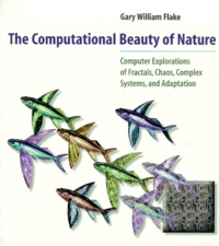 The Computational Beauty of Nature. Computer Explorations of Fractals, Chaos, Complex Systems, and Adaptation - Gary-William Flake |