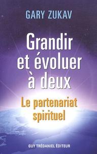 Gary Zukav - Grandir et évoluer à deux - Le partenariat spirituel.