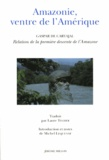 Gaspar de Carvajal - Amazonie, ventre de l'Amérique - Relation de la première descente de l'Amazone.