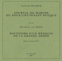 Gaspard Ducque et Heinrich von Roos - Journal de marche du sous-lieutenant Ducque suivi de Souvenirs d'un médecin de la Grande Armée.