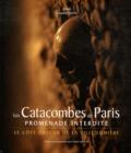 Gaspard Duval - Les Catacombes de Paris promenade interdite - Le côté obscur de la ville lumière.