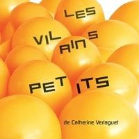 Gaspard Guilbert et Catherine Verlaguet - Les vilains petits.