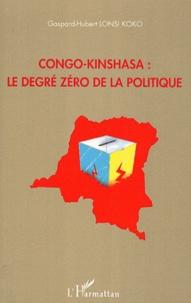 Gaspard-Hubert Lonsi Koko - Congo-Kinshasa : le degré zéro de la politique.