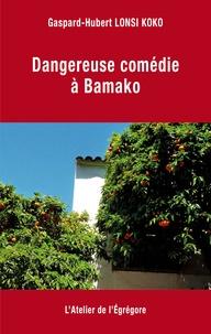 Gaspard-Hubert Lonsi Koko - Dangereuse comédie à Bamako.