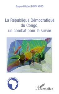 Gaspard-Hubert Lonsi Koko - La République Démocratique du Congo, un combat pour la survie.