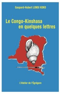 Gaspard-Hubert Lonsi Koko - Le Congo-Kinshasa en quelques lettres.