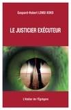 Gaspard-Hubert Lonsi Koko - Le justicier exécuteur.