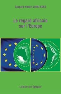 Gaspard-Hubert Lonsi Koko - Le regard africain sur l'Europe.