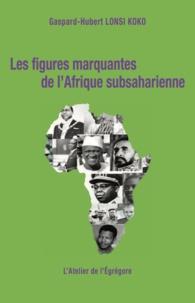 Gaspard-Hubert Lonsi Koko - Les figures marquantes de l'Afrique subsaharienne.