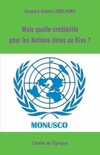 Téléchargement ebook Pdb Mais quelle crédibilité pour les Nations Unies au Kivu ? DJVU PDB FB2 en francais 9791091580410