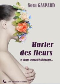 Gaspard - Hurler des fleurs et autres sensualités littéraires.