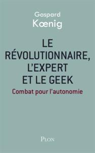 Gaspard Koenig - Le révolutionnaire, l'expert et le geek - Combat pour l'autonomie.