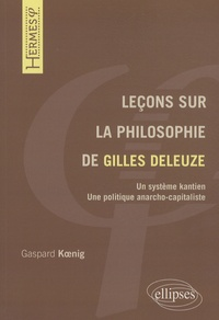 Gaspard Koenig - Leçons sur la philosophie de Gilles Deleuze - Un système kantien, une politique anarcho-capitaliste.