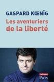 Gaspard Koenig - Les aventuriers de la liberté.
