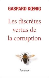 Gaspard Koenig - Les discrètes vertus de la corruption.