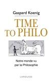 Gaspard Koenig - Time to philo - L'actualité vue par les philosophes.