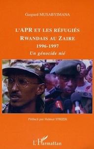 Gaspard Musabyimana - L'apr et les refugies rwandais au zaire 1996-1997 - un genocide nie.