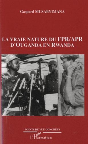 Gaspard Musabyimana - La vraie nature du FPR/APR d'Ouganda en Rwanda.