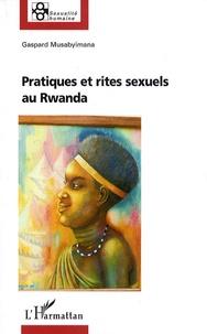 Gaspard Musabyimana - Pratiques et rites sexuels au Rwanda.