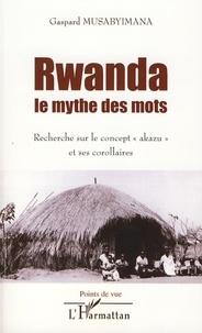 """Gaspard Musabyimana - Rwanda, le mythe des mots - Recherche sur le concept """"akazu"""" et ses corollaires."""