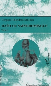 Gaspard-Théodore Mollien - Haïti ou Saint-Domingue - Tome 1.