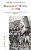 Gaspard-Théodore Mollien - Histoire et moeurs d'Haïti. - De Christophe Colomb à la révolte des esclaves, 1492-1802.