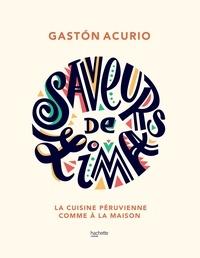 Gastón Acurio - Saveurs de Lima - La cuisine péruvienne comme à la maison.