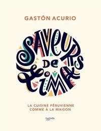 Gaston Acurio - Saveurs de Lima - La cuisine péruvienne comme à la maison.