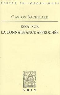 Gaston Bachelard - Essai sur la connaissance approchée.
