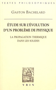 Etude sur l'évolution d'un problème de physique- La propagation thermique dans les solides - Gaston Bachelard |
