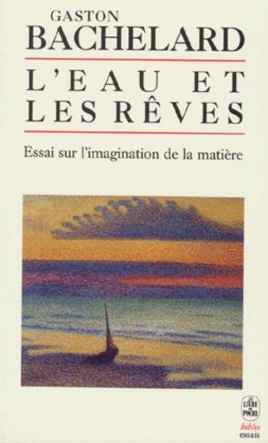 Gaston Bachelard - L'eau et les rêves - Essai sur l'imagination de la matière.