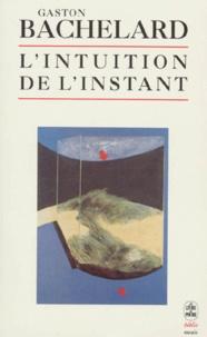 Gaston Bachelard - L'intuition de l'instant.
