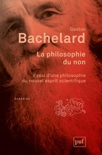 Gaston Bachelard - La philosophie du non - Essai d'une philosophie du nouvel esprit scientifique.
