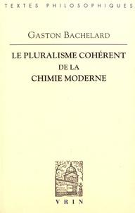 Gaston Bachelard - Le pluralisme cohérent de la chimie moderne.