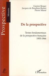 Gaston Berger et Jacques de Bourbon-Busset - De la prospective - Textes fondamentaux de la prospective française (1955-1966).