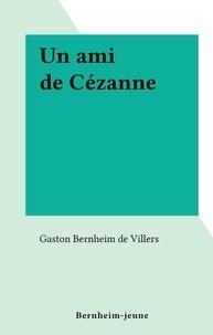 Gaston Bernheim de Villers - Un ami de Cézanne.
