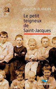 Gaston Blandin - Le petit teigneux de Saint-Jacques.