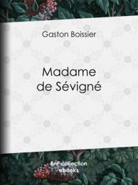 Gaston Boissier - Madame de Sévigné.
